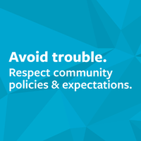 Avoid trouble. Respect community policies and expectations.