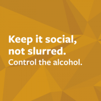 Keep it social, not slurred. Control the alcohol