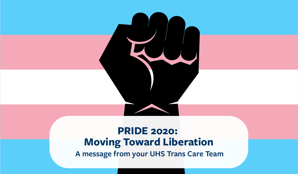 Pride 2020: Moving Toward Liberation. A message from the UHS Trans Care Team
