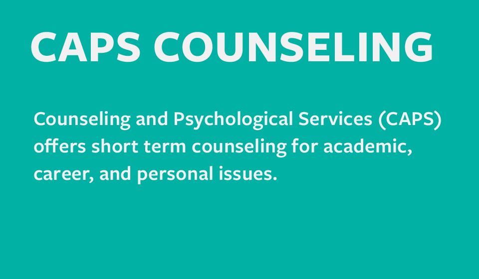 Counseling and Psychological Services (CAPS) offers short term counseling for academic, career, and personal issues.