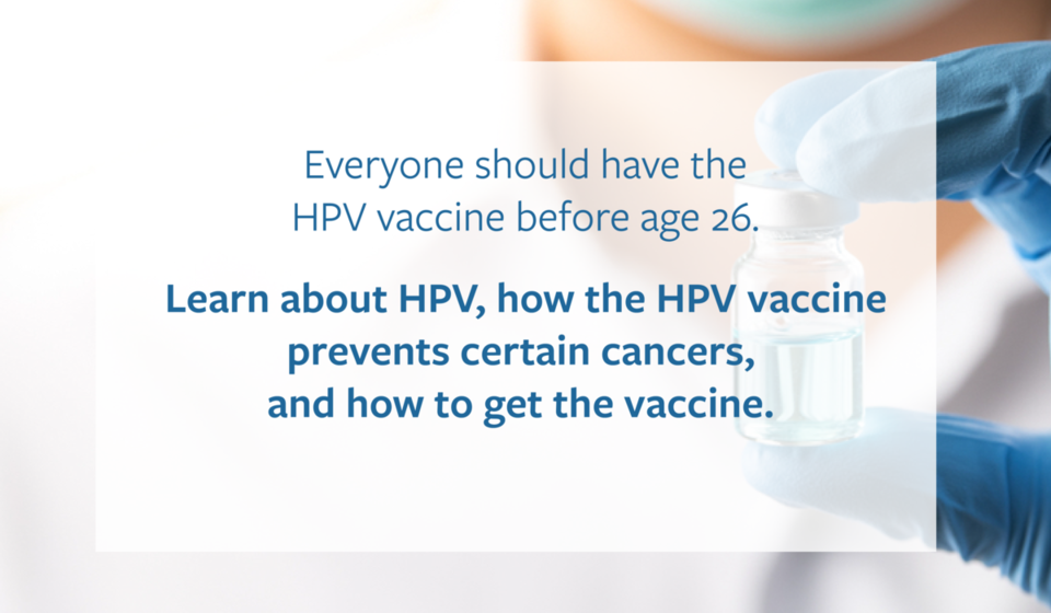 Learn about HPV, how the HPV vaccine works, and how to prevent certain cancers